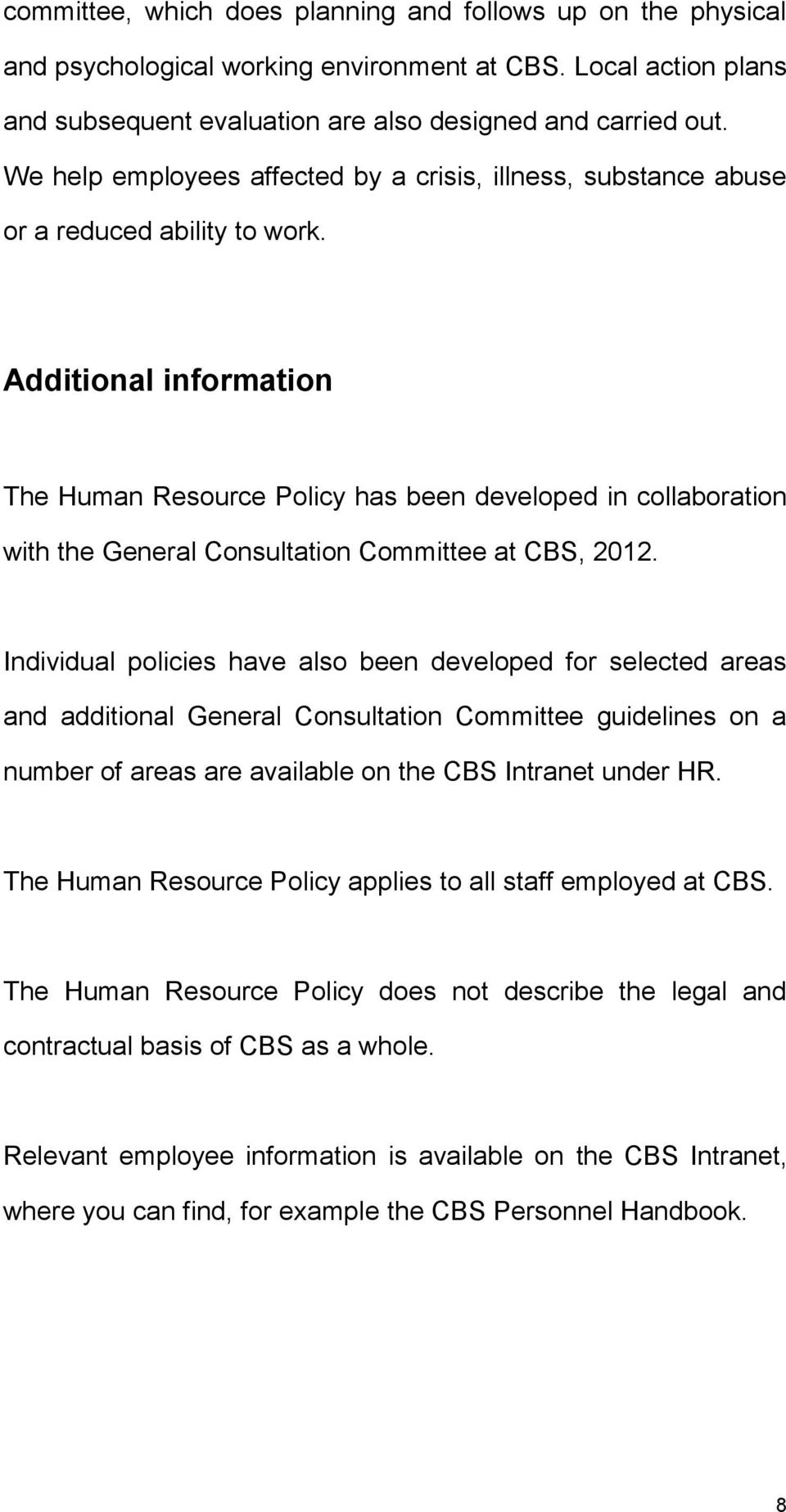 Additional information The Human Resource Policy has been developed in collaboration with the General Consultation Committee at CBS, 2012.