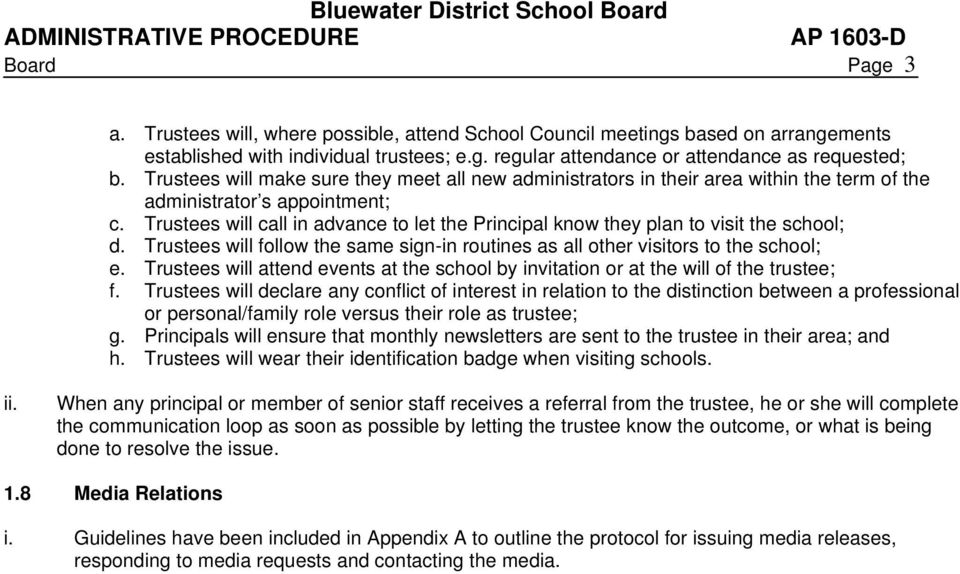 Trustees will call in advance to let the Principal know they plan to visit the school; d. Trustees will follow the same sign-in routines as all other visitors to the school; e.