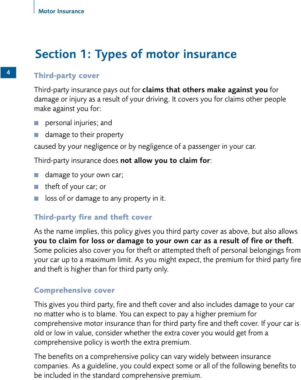 Third-party insurance does not allow you to claim for: damage to your own car; theft of your car; or loss of or damage to any property in it.
