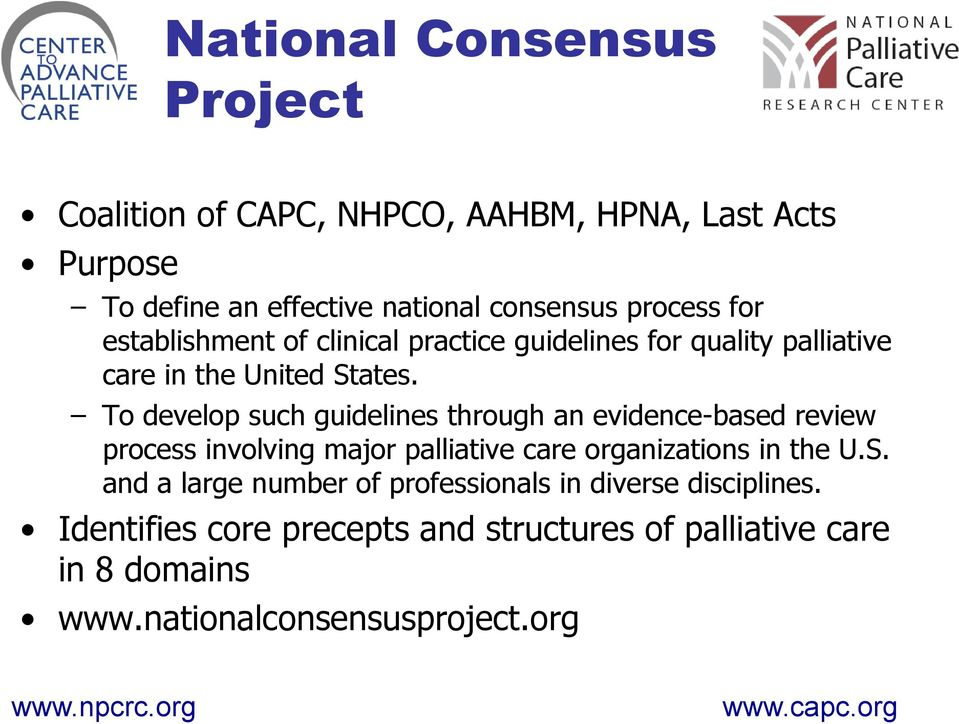 To develop such guidelines through an evidence-based review process involving major palliative care organizations in the U.S.