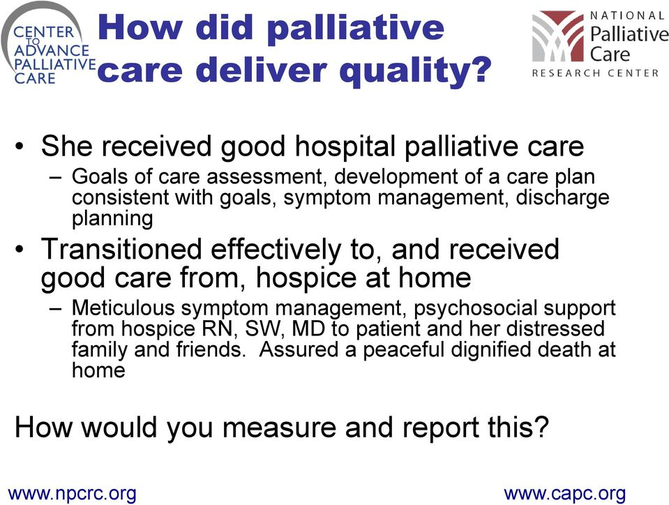 symptom management, discharge planning Transitioned effectively to, and received good care from, hospice at home