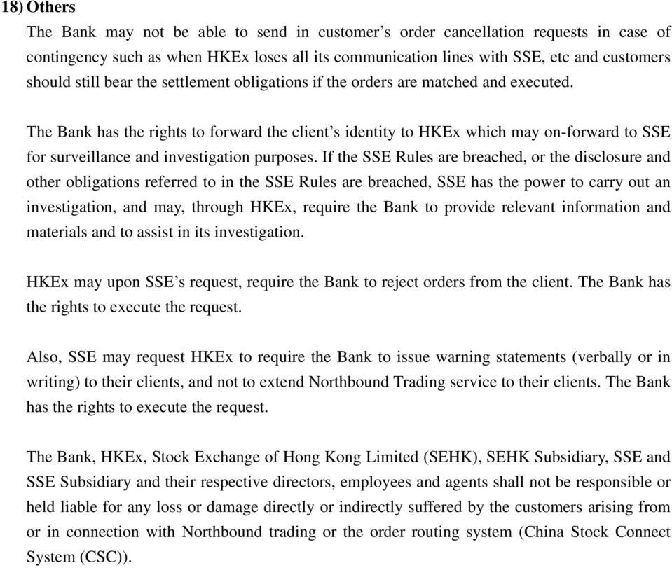 The Bank has the rights to forward the client s identity to HKEx which may on-forward to SSE for surveillance and investigation purposes.