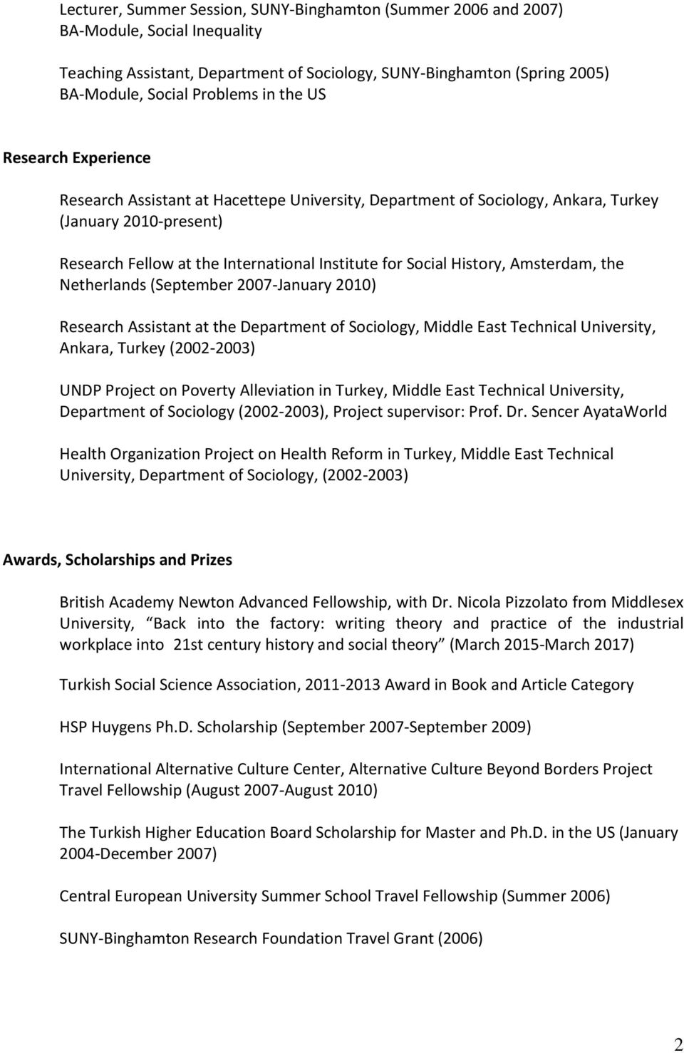 History, Amsterdam, the Netherlands (September 2007-January 2010) Research Assistant at the Department of Sociology, Middle East Technical University, Ankara, Turkey (2002-2003) UNDP Project on