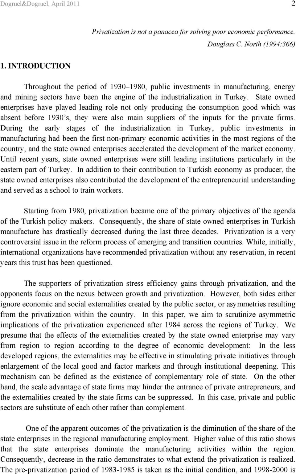 State owned enterprises have played leading role not only producing the consumption good which was absent before 1930 s, they were also main suppliers of the inputs for the private firms.
