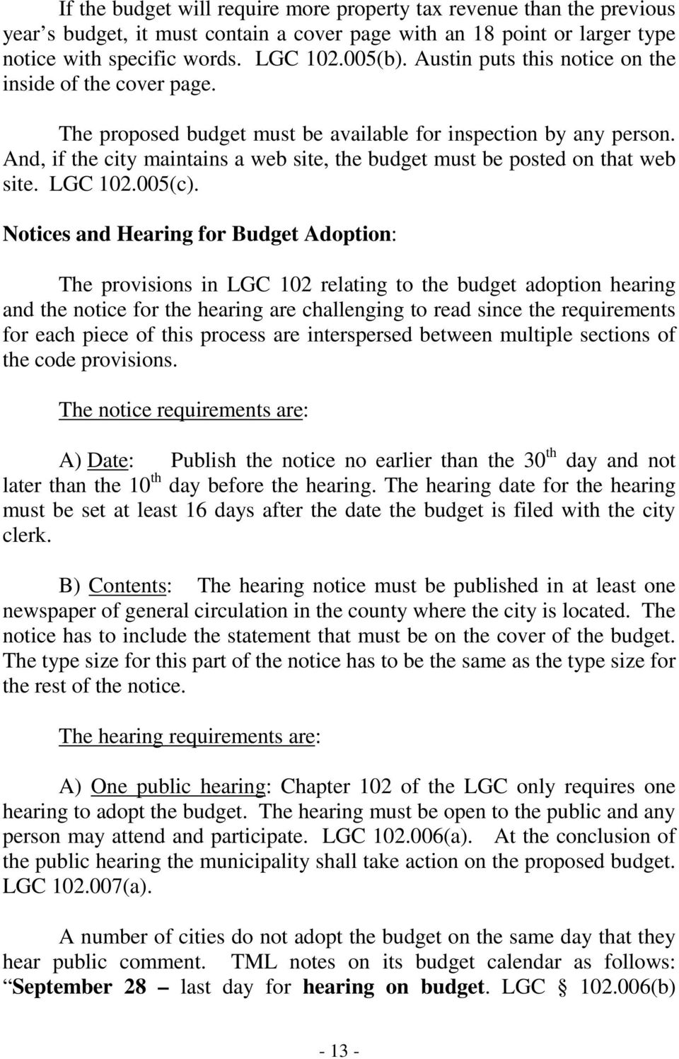 And, if the city maintains a web site, the budget must be posted on that web site. LGC 102.005(c).