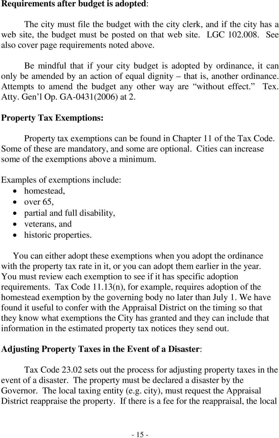 Attempts to amend the budget any other way are without effect. Tex. Atty. Gen l Op. GA-0431(2006) at 2. Property Tax Exemptions: Property tax exemptions can be found in Chapter 11 of the Tax Code.