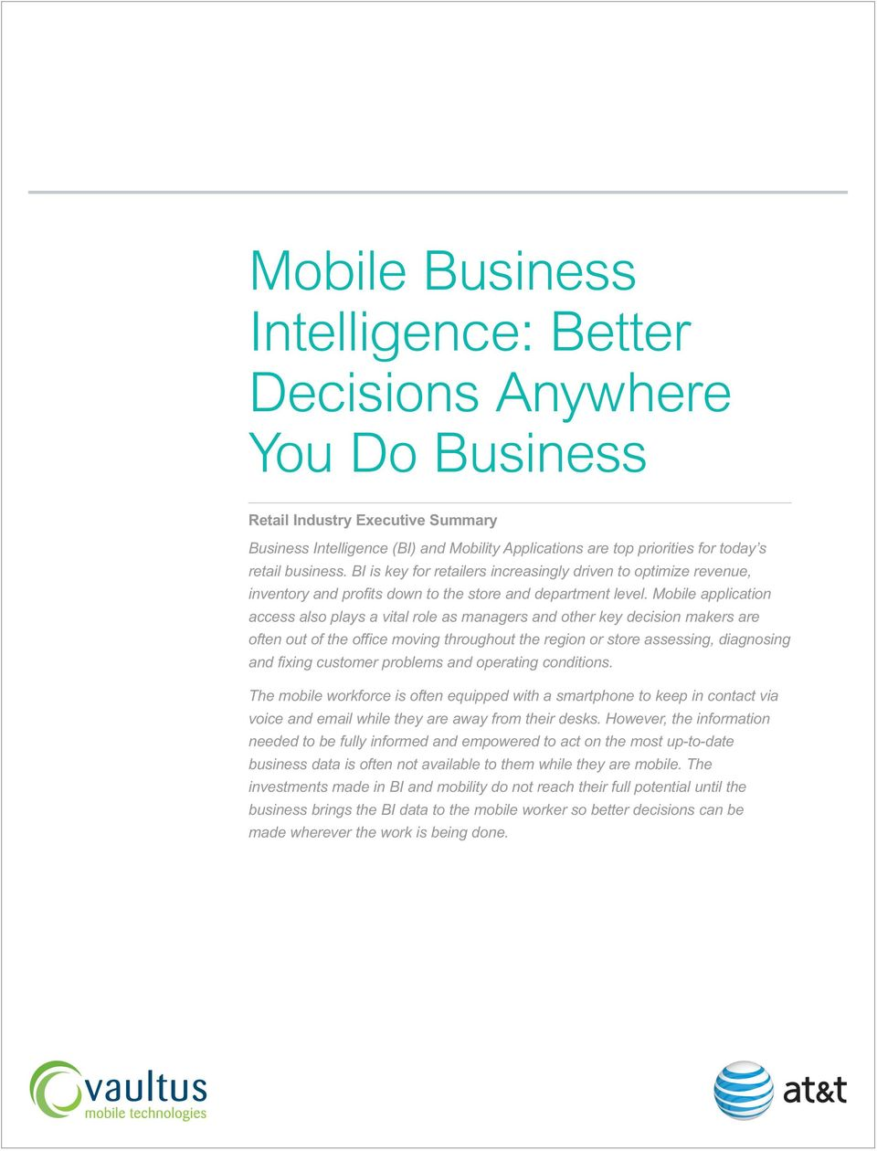 Mobile application access also plays a vital role as managers and other key decision makers are often out of the office moving throughout the region or store assessing, diagnosing and fixing customer
