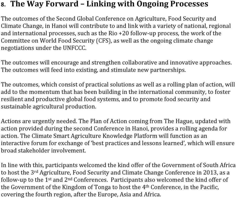 the UNFCCC. The outcomes will encourage and strengthen collaborative and innovative approaches. The outcomes will feed into existing, and stimulate new partnerships.