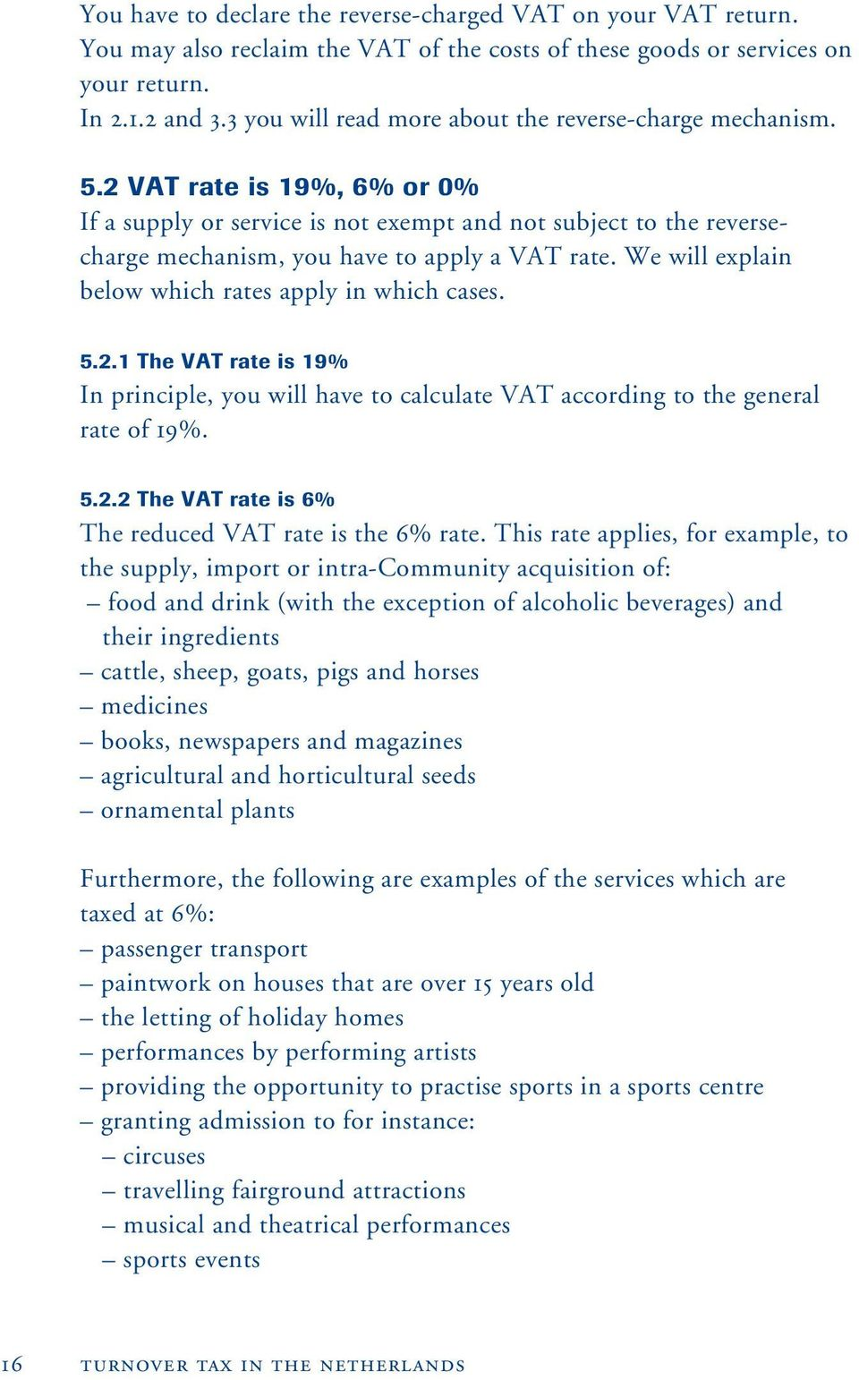 2 VAT rate is 19%, 6% or 0% If a supply or service is not exempt and not subject to the reversecharge mechanism, you have to apply a VAT rate. We will explain below which rates apply in which cases.