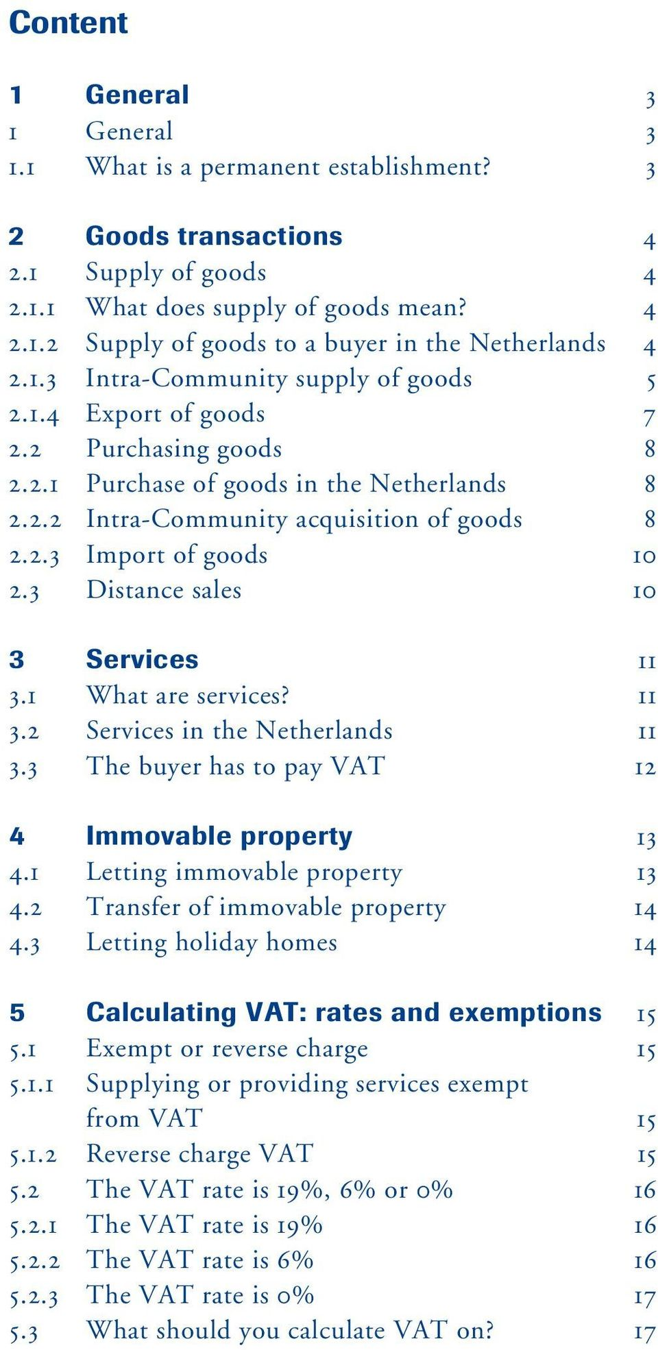 3 Distance sales 10 3 Services 11 3.1 What are services? 11 3.2 Services in the Netherlands 11 3.3 The buyer has to pay VAT 12 4 Immovable property 13 4.1 Letting immovable property 13 4.