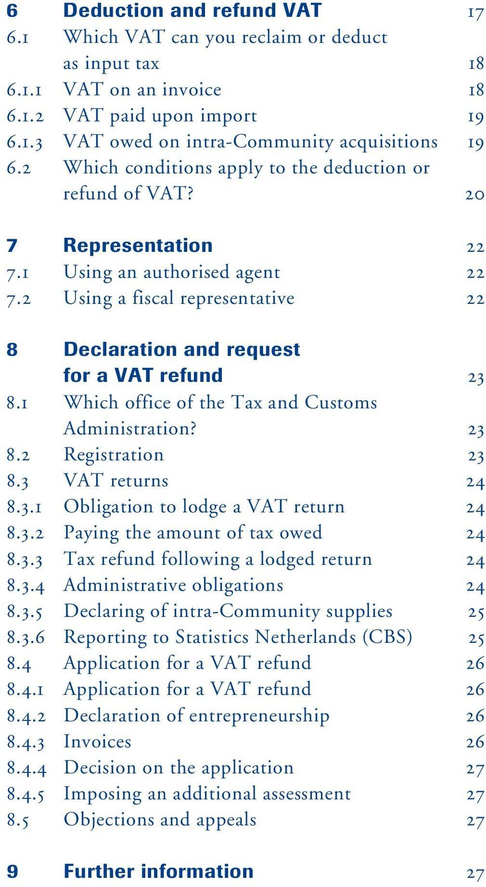 2 Using a fiscal representative 22 8 Declaration and request for a VAT refund 23 8.1 Which office of the Tax and Customs Administration? 23 8.2 Registration 23 8.3 VAT returns 24 8.3.1 Obligation to lodge a VAT return 24 8.