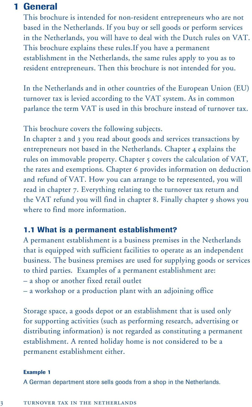 if you have a permanent establishment in the Netherlands, the same rules apply to you as to resident entrepreneurs. Then this brochure is not intended for you.