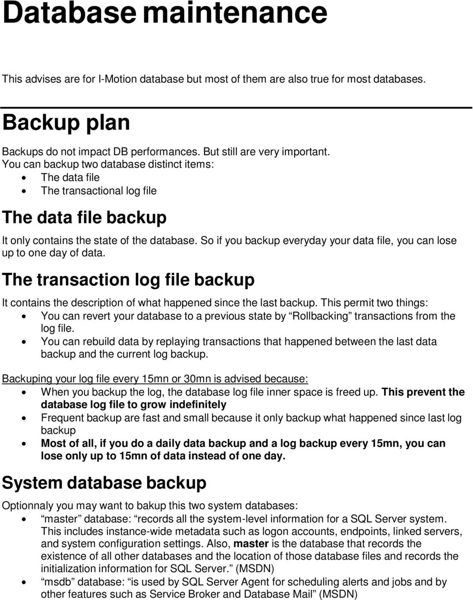 So if you backup everyday your data file, you can lose up to one day of data. The transaction log file backup It contains the description of what happened since the last backup.