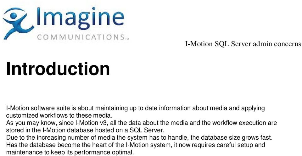 As you may know, since I-Motion v3, all the data about the media and the workflow execution are stored in the I-Motion database hosted on a