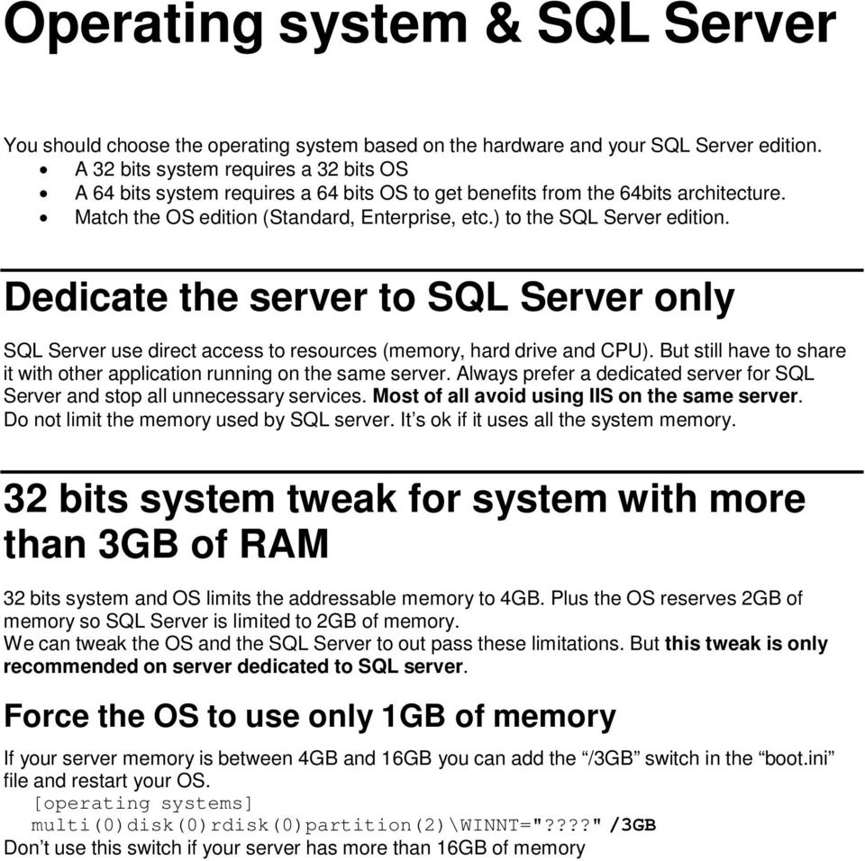 Dedicate the server to SQL Server only SQL Server use direct access to resources (memory, hard drive and CPU). But still have to share it with other application running on the same server.