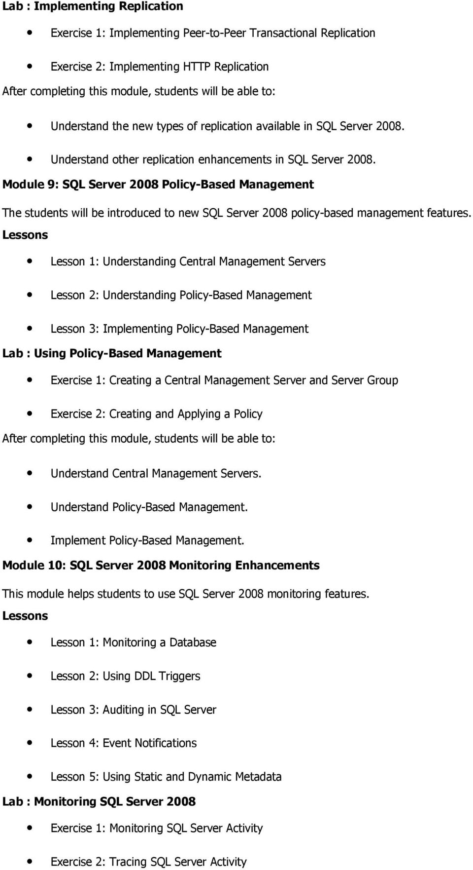Module 9: SQL Server 2008 Policy-Based Management The students will be introduced to new SQL Server 2008 policy-based management features.