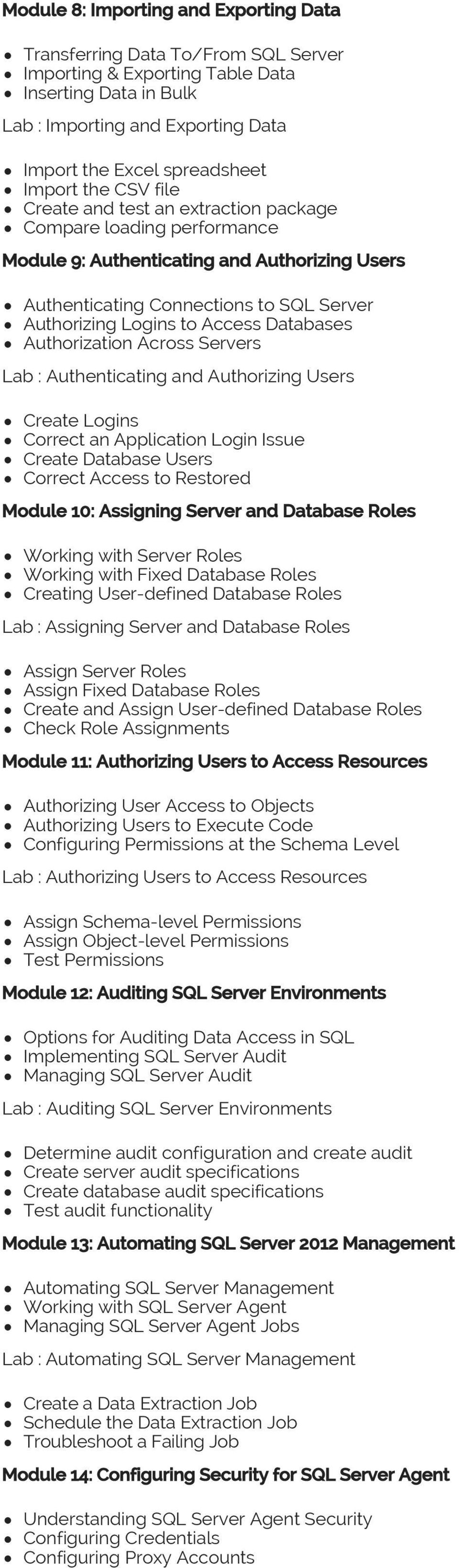 Access Databases Authorization Across Servers Lab : Authenticating and Authorizing Users Create Logins Correct an Application Login Issue Create Database Users Correct Access to Restored Module 10:
