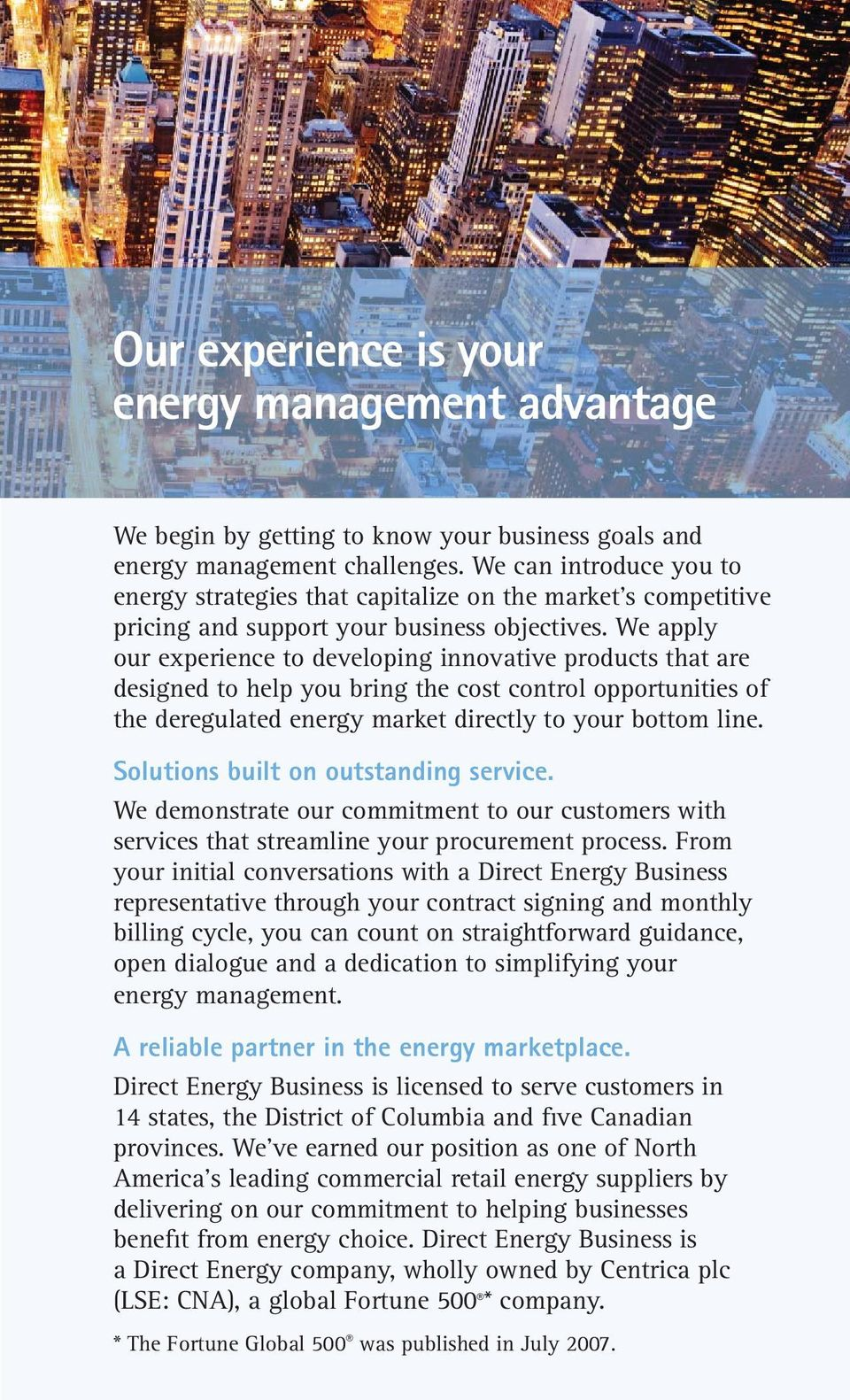 We apply our experience to developing innovative products that are designed to help you bring the cost control opportunities of the deregulated energy market directly to your bottom line.