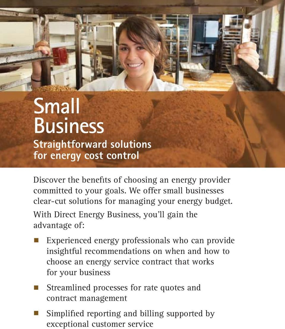 With Direct Energy Business, you ll gain the advantage of: Experienced energy professionals who can provide insightful recommendations on when