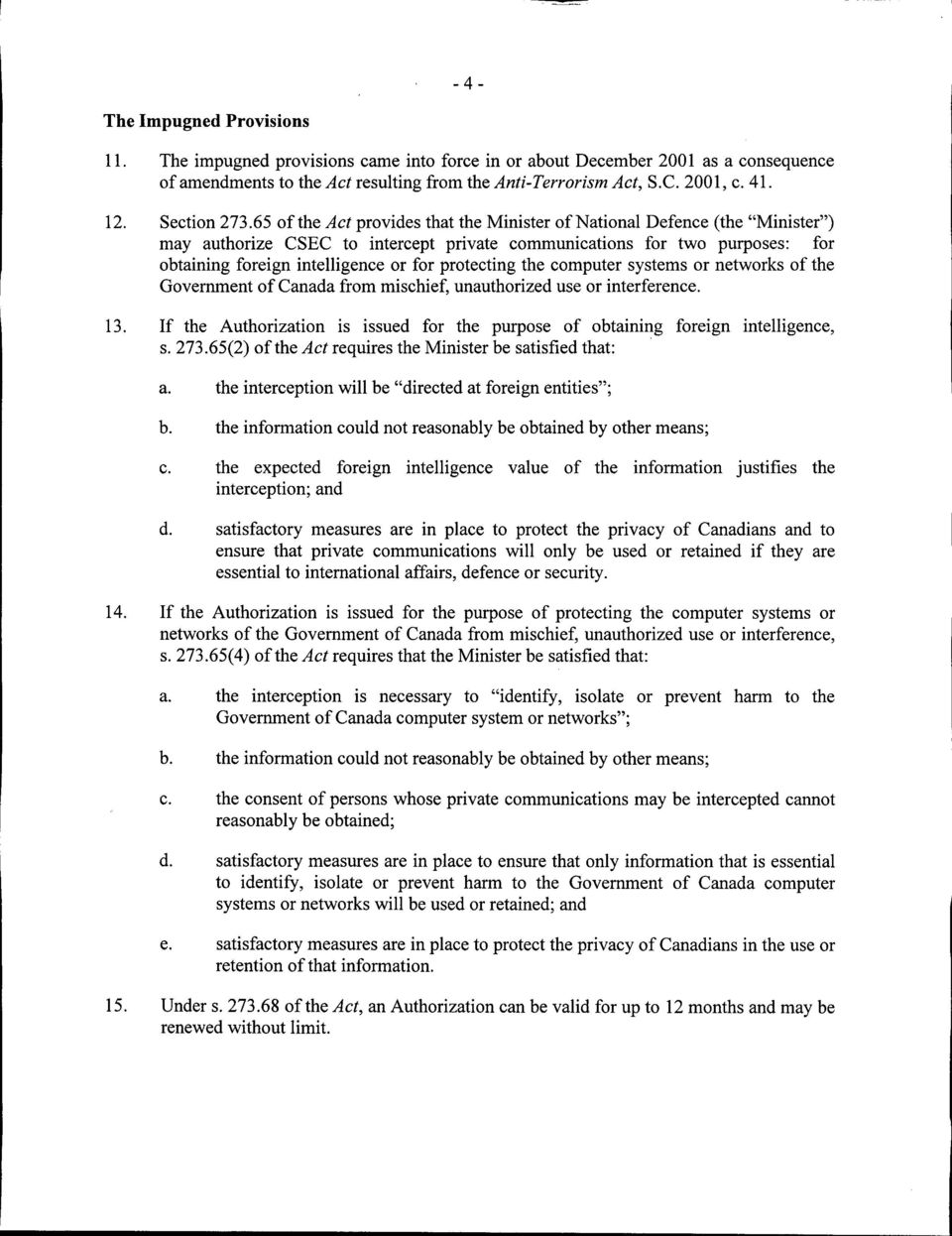 "65 of the Act provides that the Minister of National Defence (the ""Minister"") may authorize CSEC to intercept private communications for two purposes: for obtaining foreign intelligence or for"
