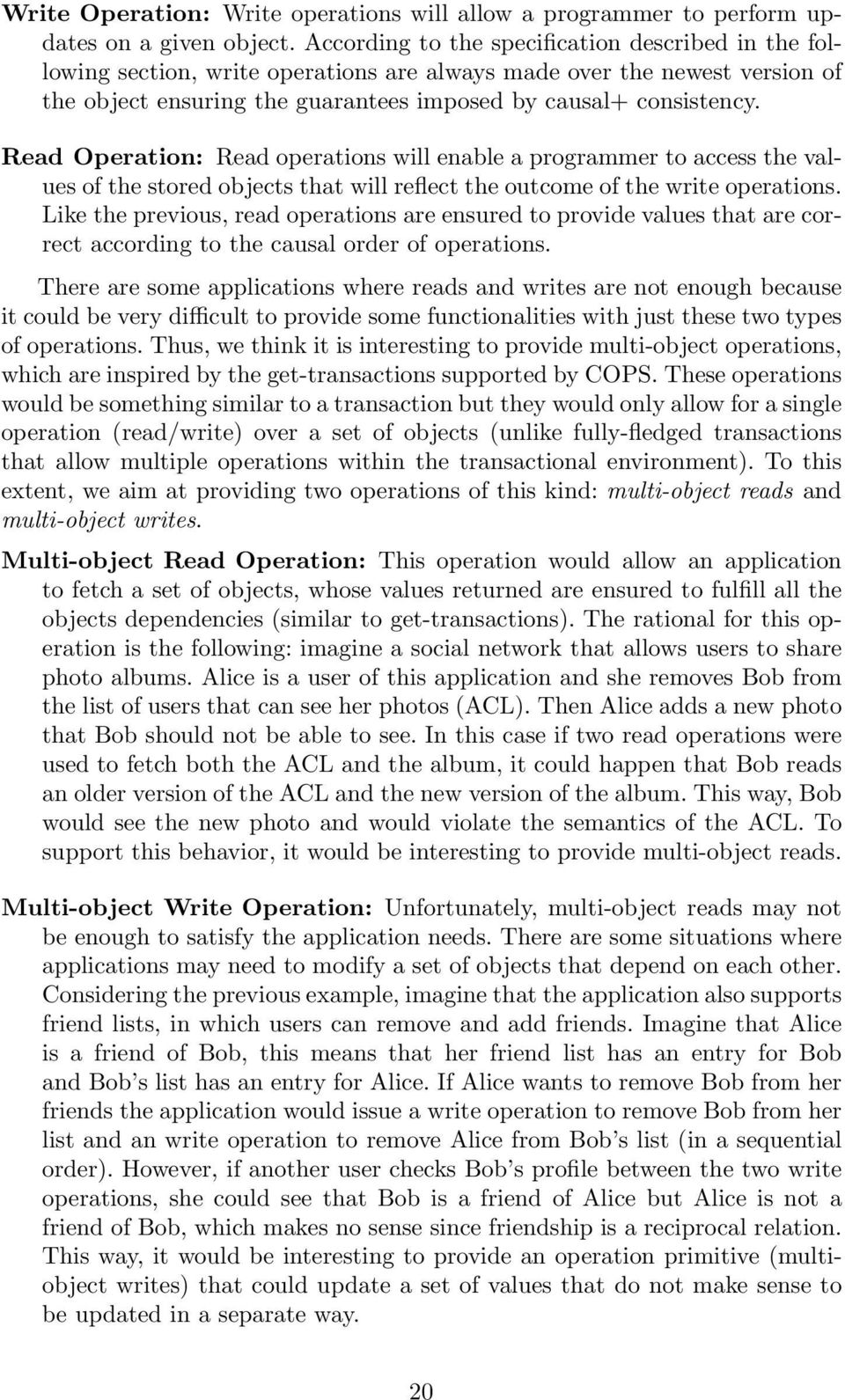 Read Operation: Read operations will enable a programmer to access the values of the stored objects that will reflect the outcome of the write operations.