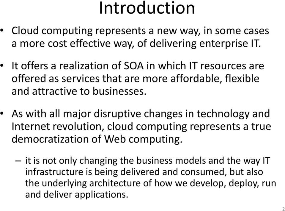 As with all major disruptive changes in technology and Internet revolution, cloud computing represents a true democratization of Web computing.