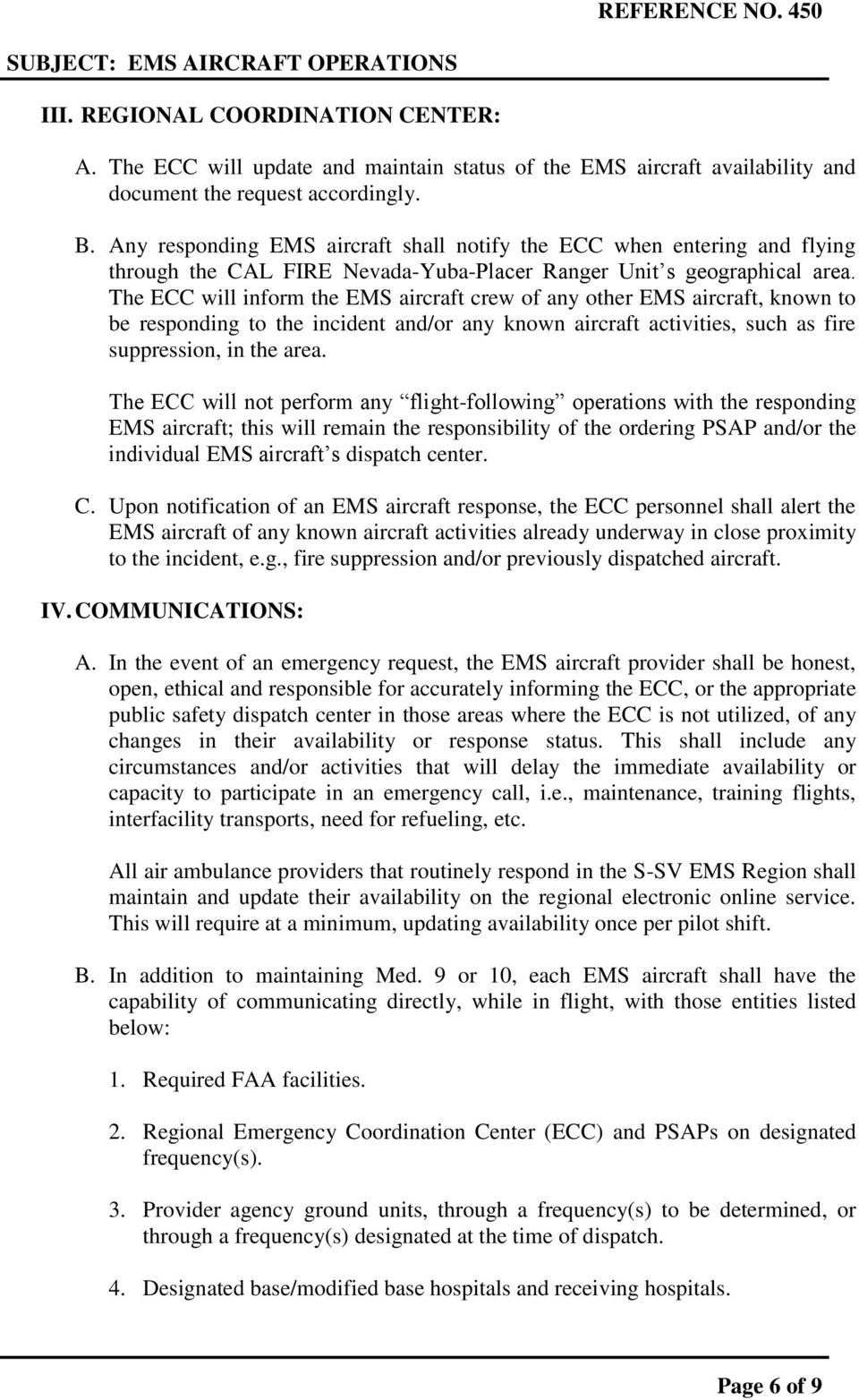The ECC will inform the EMS aircraft crew of any other EMS aircraft, known to be responding to the incident and/or any known aircraft activities, such as fire suppression, in the area.