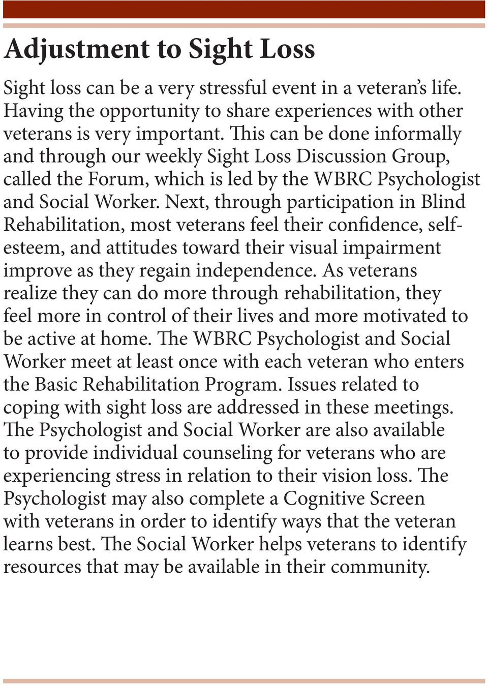 Next, through participation in Blind Rehabilitation, most veterans feel their confidence, selfesteem, and attitudes toward their visual impairment improve as they regain independence.