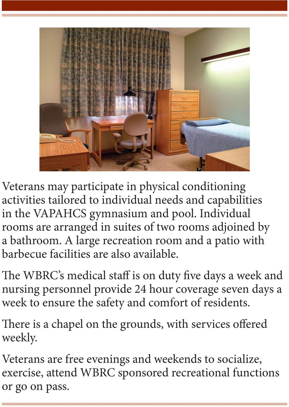 The WBRC s medical staff is on duty five days a week and nursing personnel provide 24 hour coverage seven days a week to ensure the safety and comfort of