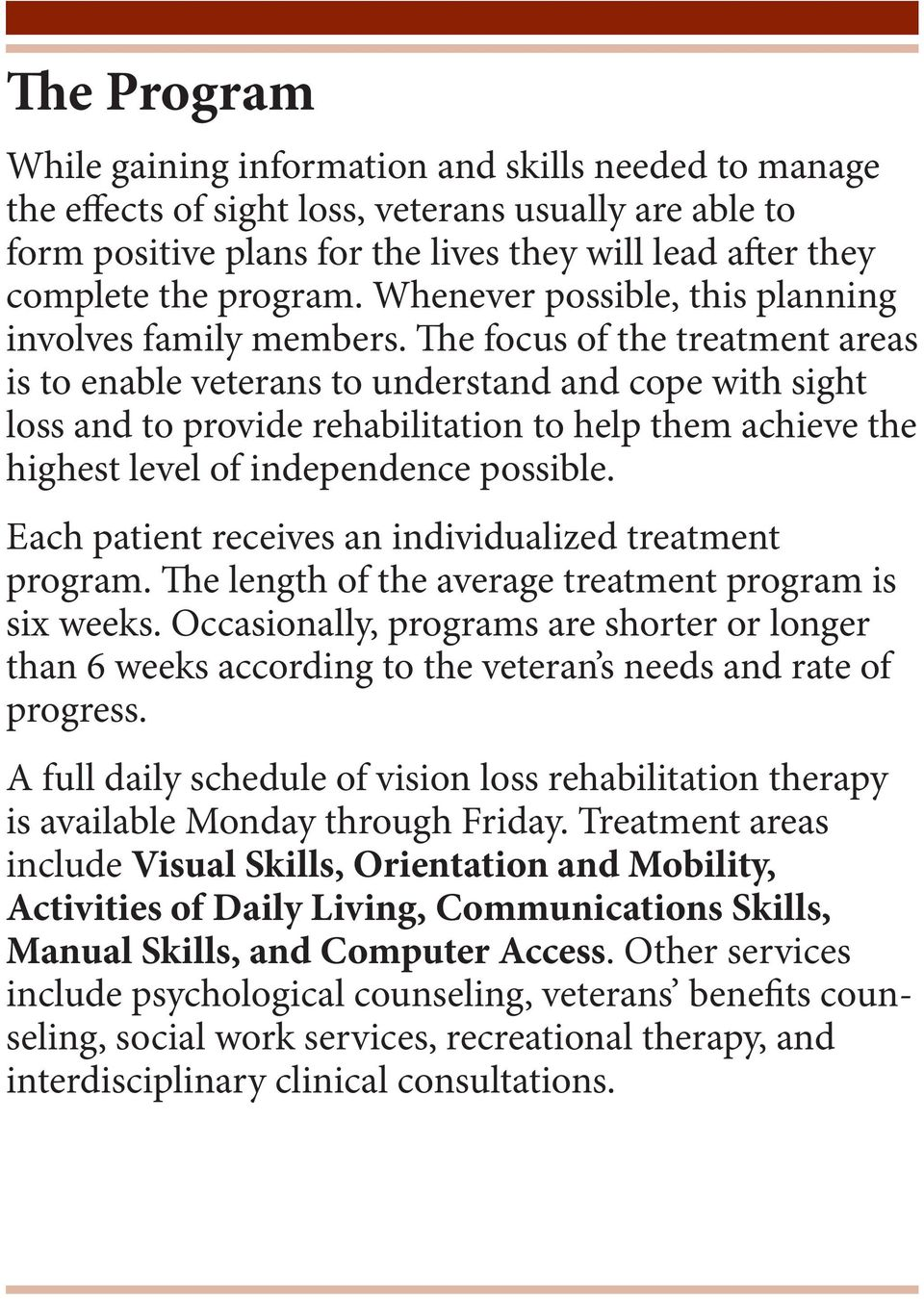 The focus of the treatment areas is to enable veterans to understand and cope with sight loss and to provide rehabilitation to help them achieve the highest level of independence possible.