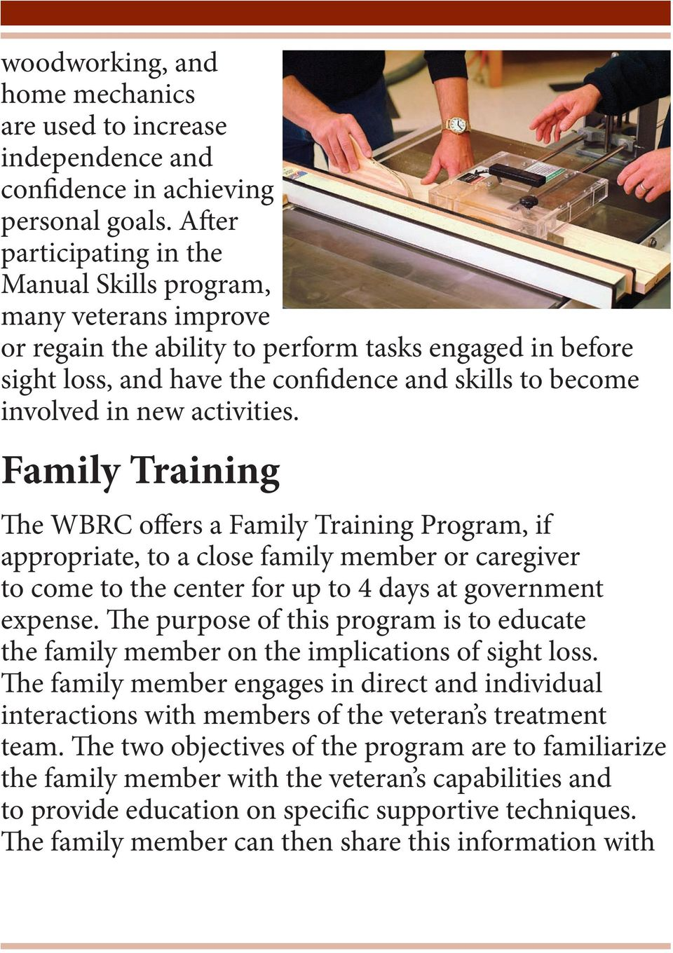 new activities. Family Training The WBRC offers a Family Training Program, if appropriate, to a close family member or caregiver to come to the center for up to 4 days at government expense.