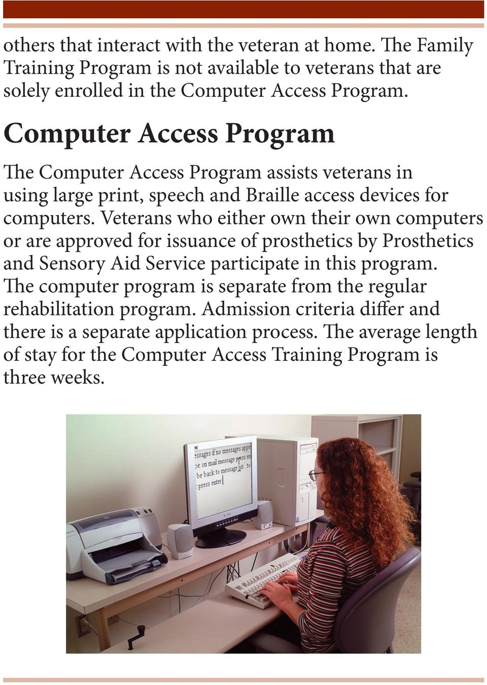 Veterans who either own their own computers or are approved for issuance of prosthetics by Prosthetics and Sensory Aid Service participate in this program.