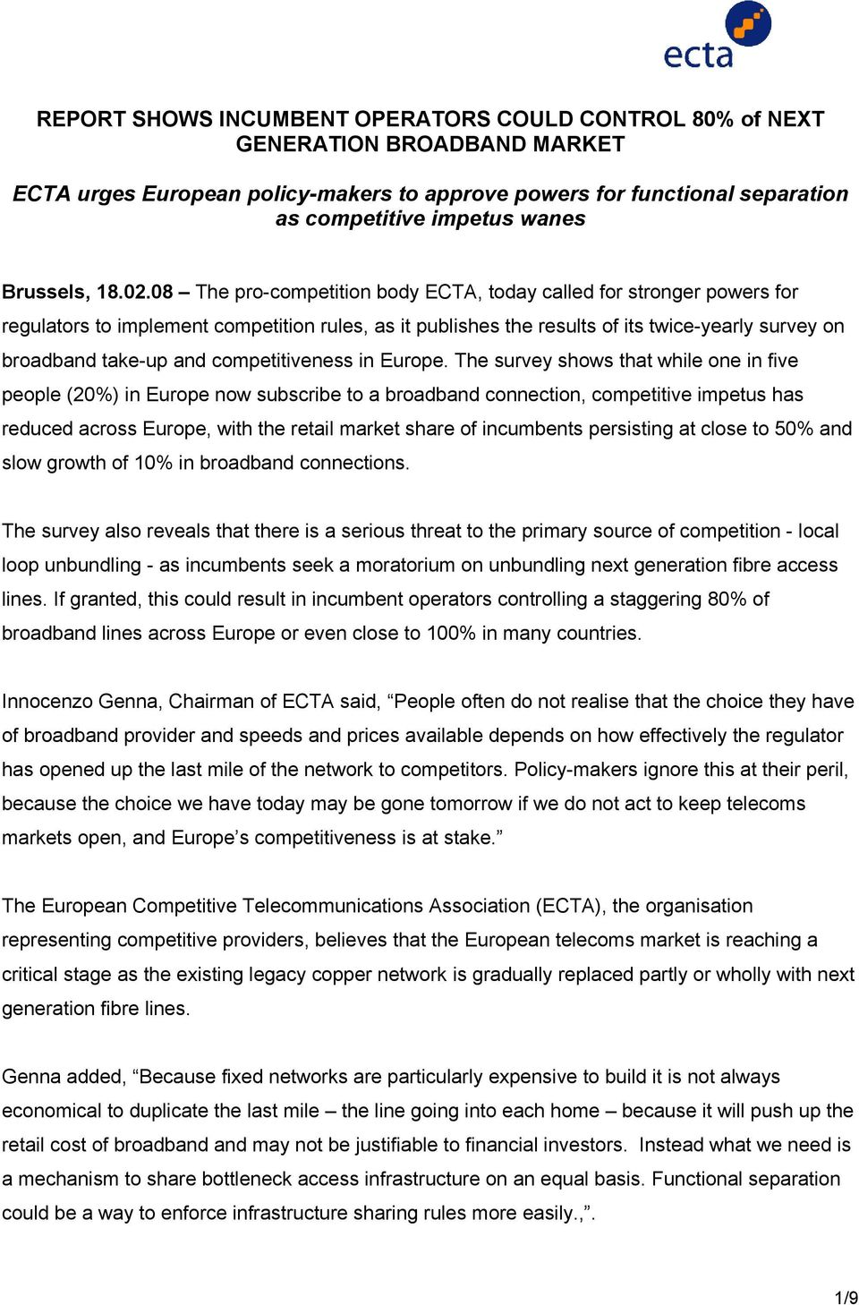 08 The pro-competition body ECTA, today called for stronger powers for regulators to implement competition rules, as it publishes the results of its twice-yearly survey on broadband take-up and