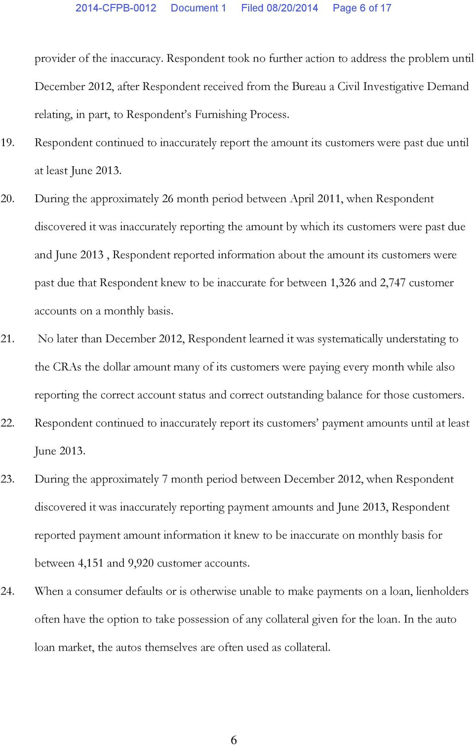 Process. 19. Respondent continued to inaccurately report the amount its customers were past due until at least June 201
