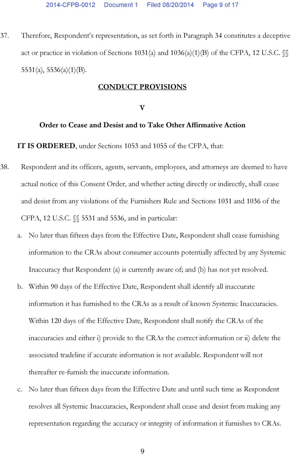 CONDUCT PROVISIONS V Order to Cease and Desist and to Take Other Affirmative Action IT IS ORDERED, under Sections 1053 and 1055 of the CFPA, that: 38.