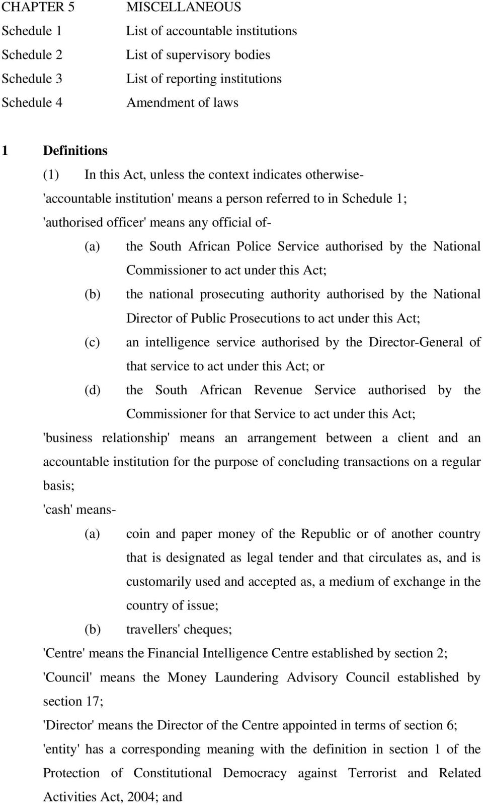 authorised by the National Commissioner to act under this Act; (b) the national prosecuting authority authorised by the National Director of Public Prosecutions to act under this Act; (c) an