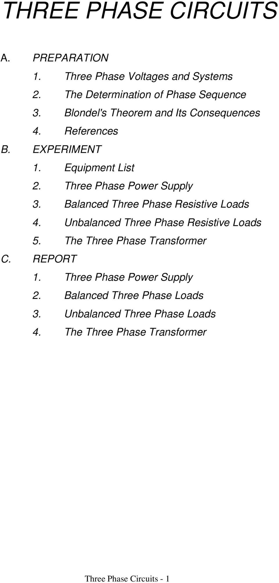 Balanced Three Phase Resistive Loads 4. Unbalanced Three Phase Resistive Loads 5. The Three Phase Transformer C. REPORT 1.