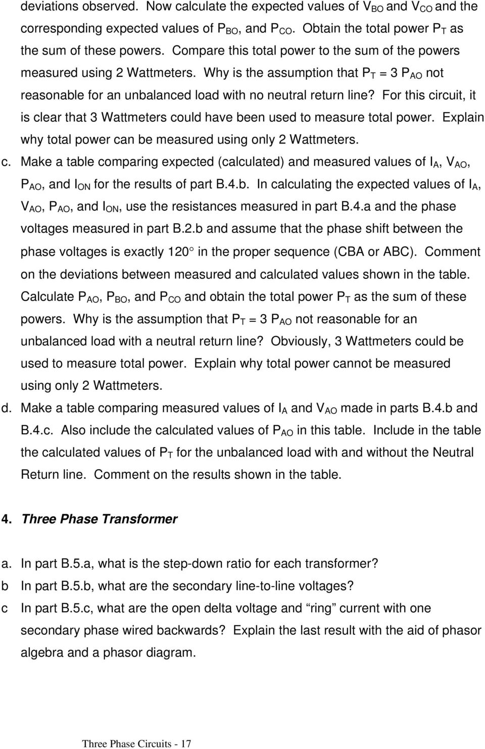 For this circuit, it is clear that 3 Wattmeters could have been used to measure total power. Explain why total power can be measured using only 2 Wattmeters. c. Make a table comparing expected (calculated) and measured values of I A, V AO, P AO, and I ON for the results of part B.