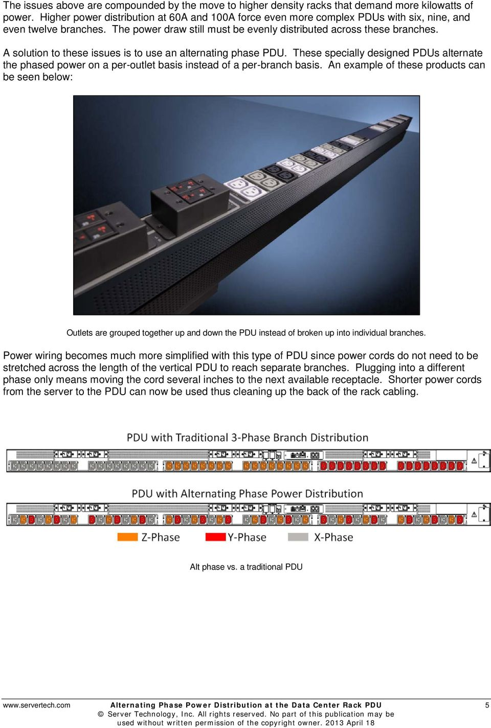 A solution to these issues is to use an alternating phase PDU. These specially designed PDUs alternate the phased power on a per-outlet basis instead of a per-branch basis.