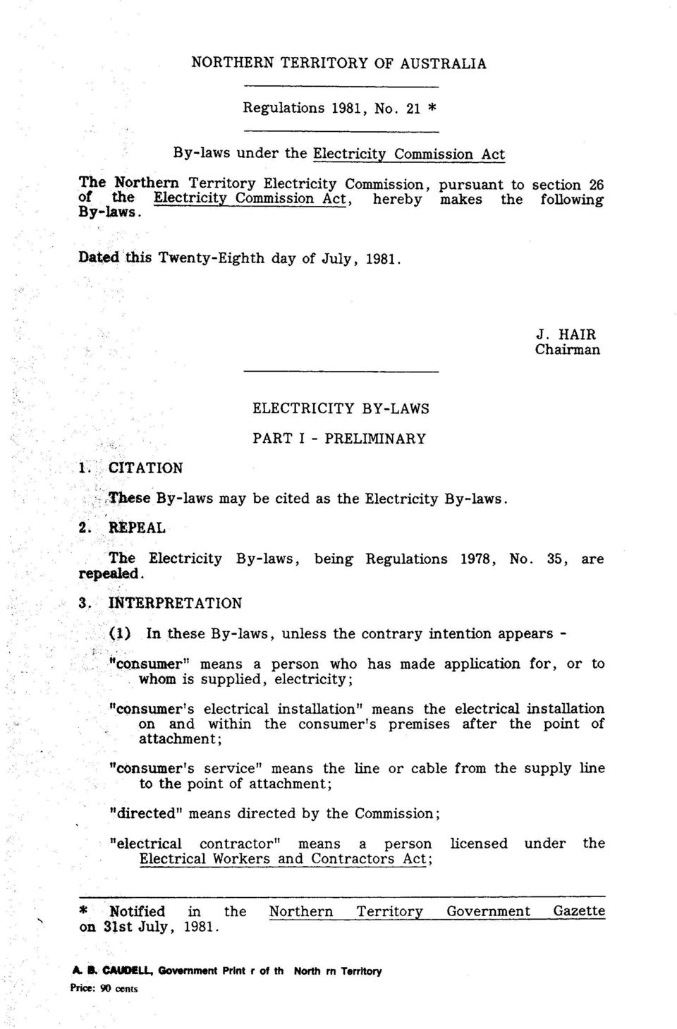 Dated this Twenty-Eighth day of July, 1981. J. HAIR Chairman L CITATION ELECTRICITY BY-LAWS PART I - PRELIMINARY,~se By-laws may be cited as the Electricity By-laws. 2.