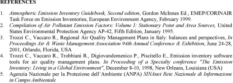, Regional Air Quality Management Plans in Italy: balances and perspectives, In Proceedings Air & Waste Management Association 94th Annual Conference & Exhibition, June 24-28, 2001, Orlando, Florida,