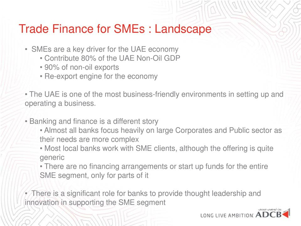 Banking and finance is a different story Almost all banks focus heavily on large Corporates and Public sector as their needs are more complex Most local banks work with SME clients, although the