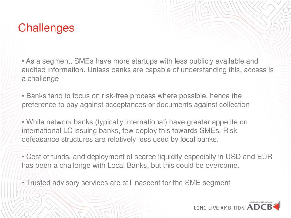 documents against collection While network banks (typically (yp y international) have greater appetite on international LC issuing banks, few deploy this towards SMEs.