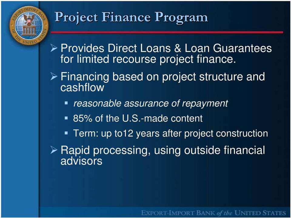 Financing based on project structure and cashflow reasonable assurance of