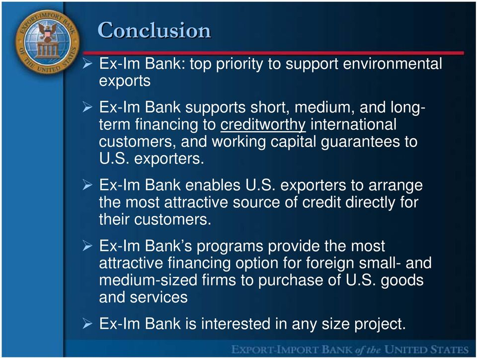 exporters. Ex-Im Bank enables U.S. exporters to arrange the most attractive source of credit directly for their customers.