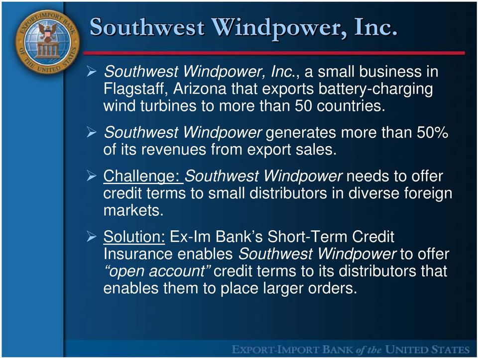 Southwest Windpower generates more than 50% of its revenues from export sales.