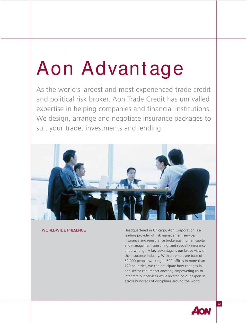WORLDWIDE PRESENCE Headquartered in Chicago, Aon Corporation is a leading provider of risk management services, insurance and reinsurance brokerage, human capital and management consulting, and