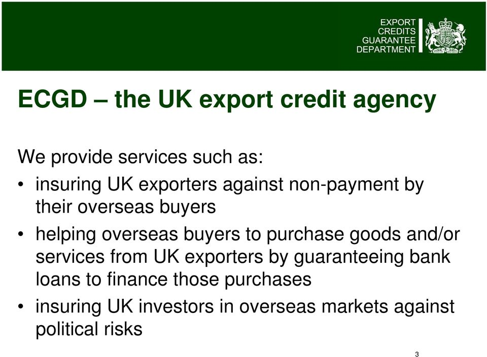 purchase goods and/or services from UK exporters by guaranteeing bank loans to