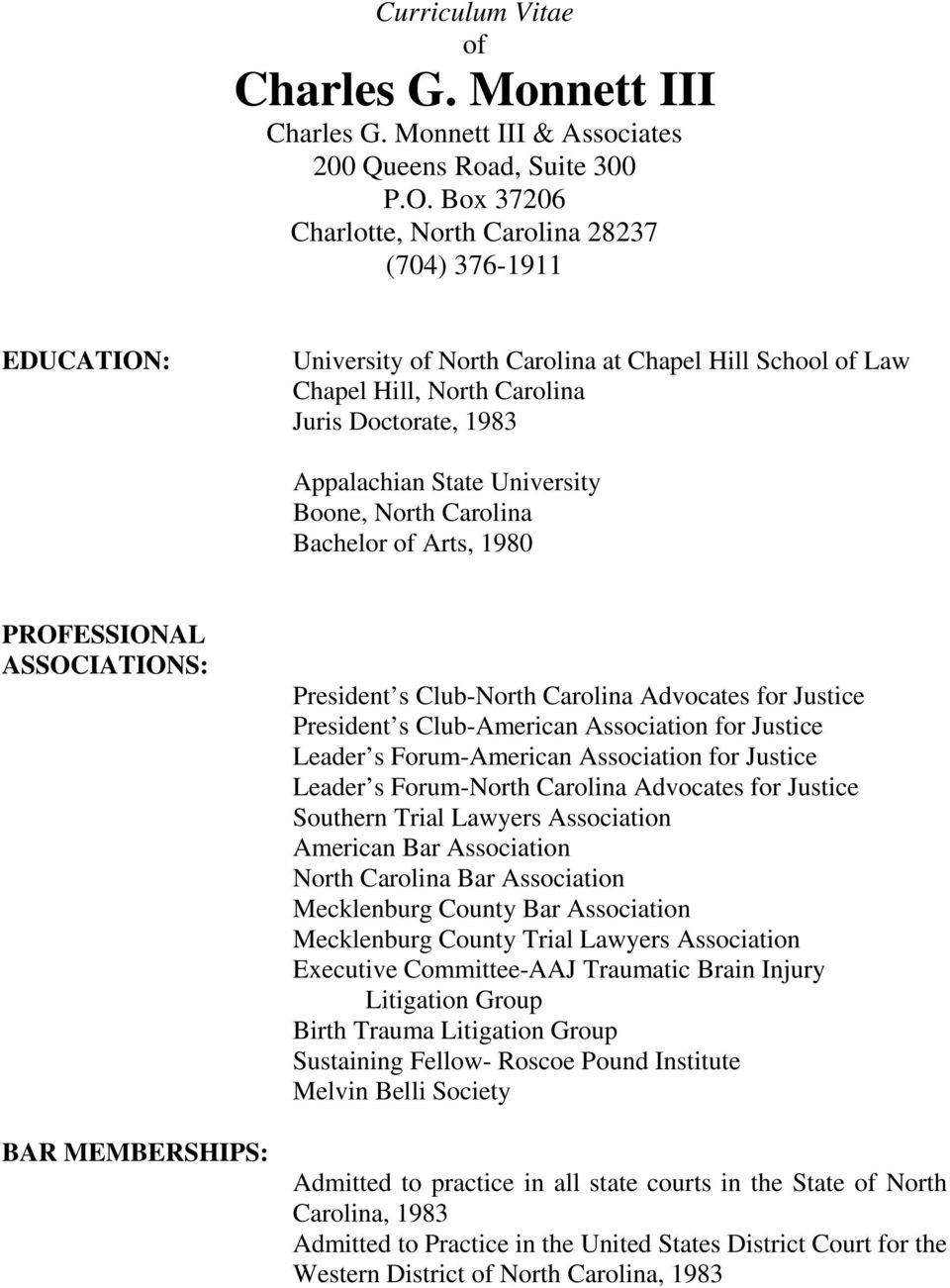 University Boone, North Carolina Bachelor of Arts, 1980 PROFESSIONAL ASSOCIATIONS: BAR MEMBERSHIPS: President s Club-North Carolina Advocates for Justice President s Club-American Association for