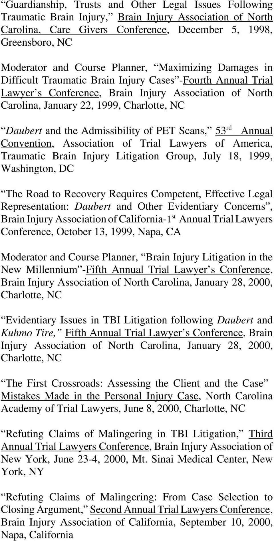 the Admissibility of PET Scans, 53 rd Annual Convention, Association of Trial Lawyers of America, Traumatic Brain Injury Litigation Group, July 18, 1999, Washington, DC The Road to Recovery Requires